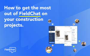 How to Get the Most of FieldChat on Your Next Construction Project